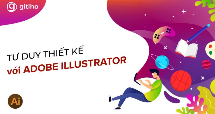 AIG01 - Tư duy thiết kế cùng công cụ Adobe Illustrator