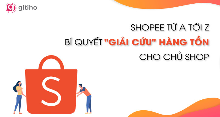 """Shopee từ A tới Z - Bí quyết """"giải cứu"""" hàng tồn cho chủ shop"""